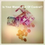 Is your Money out of Control?